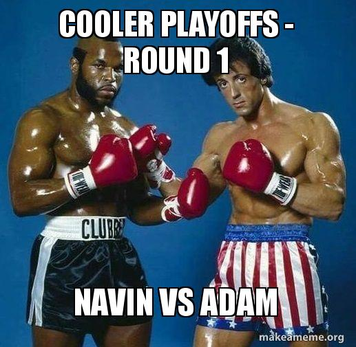 Cooler Playoffs - Round 1 Navin vs Adam - cooler league