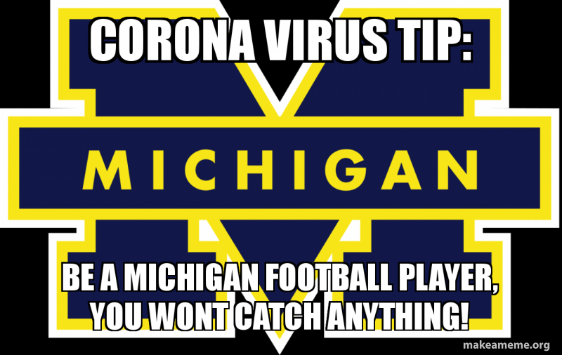Corona Virus Tip Be A Michigan Football Player You Wont Catch Anything Make A Meme