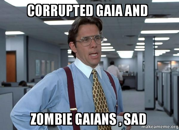 Corrupted Gaia And Zombie Gaians , Sad