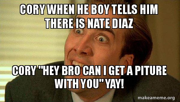 Cory When He Boy Tells Him There Is Nate Diaz Cory Hey Bro Can I