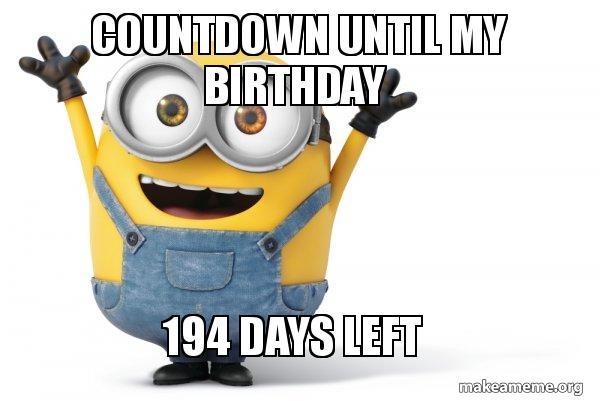 Countdown Until My Birthday 194 Days Left Happy Minion Make A Meme