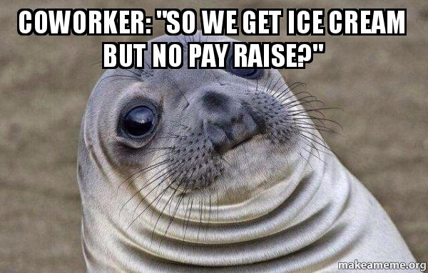 """coworker quotso we coworker """"so we get ice cream but no pay raise?&quot"""
