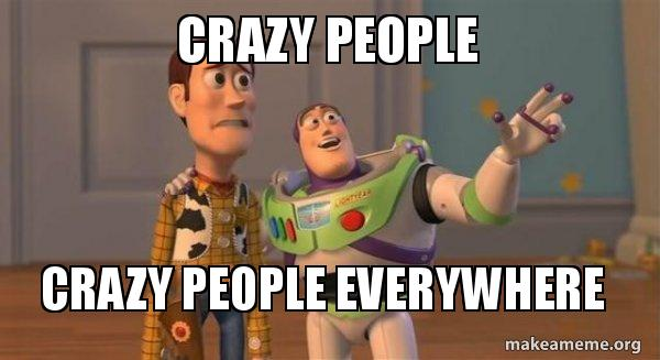 crazy people crazy iymxfz crazy people crazy people everywhere buzz and woody (toy story