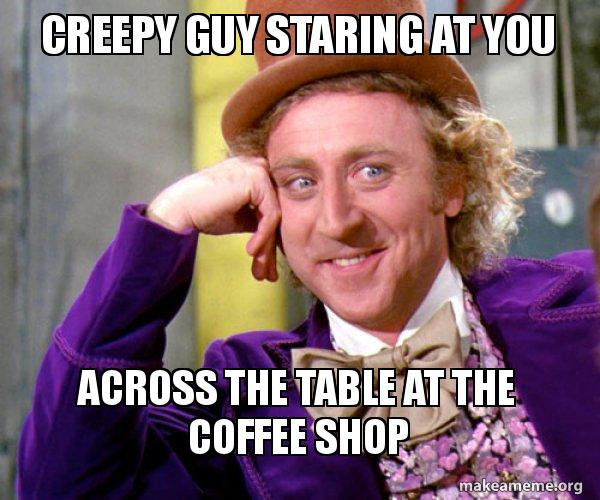 Creepy guy staring at you Across the table at the coffee