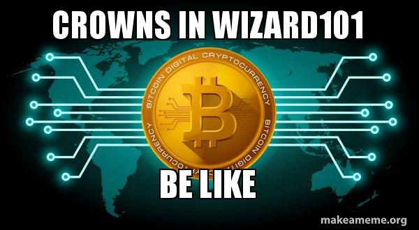 Crowns in wizard101 be like - Bitcoin | Make a Meme