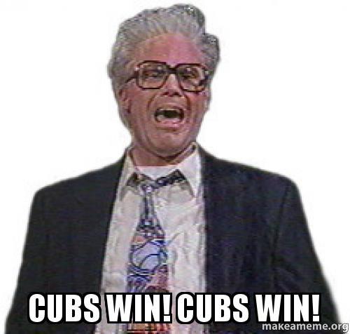 Cubs Win! Cubs Win! - | Make a Meme