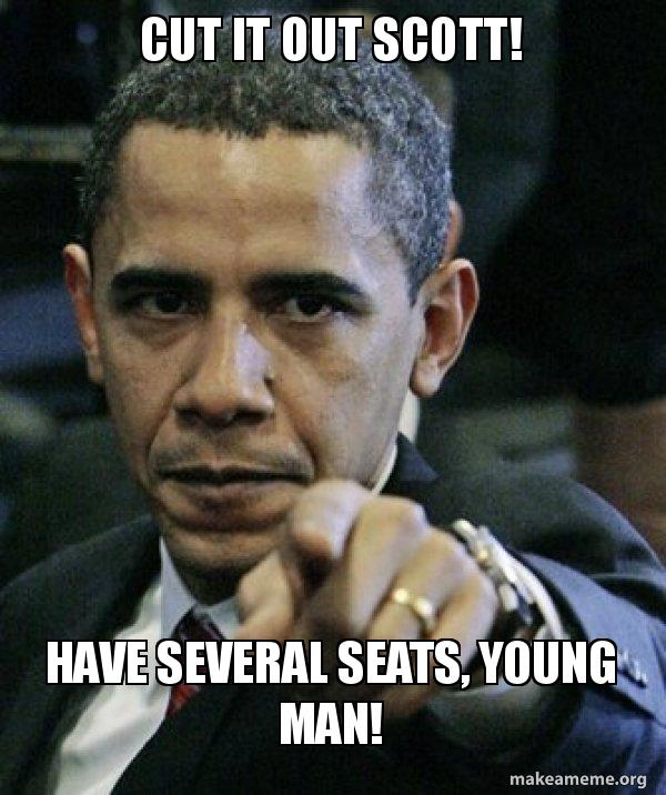 cut it out tuxdfd cut it out scott! have several seats, young man! angry obama