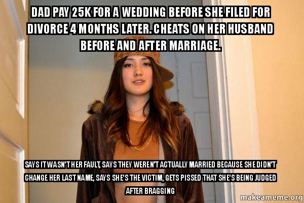 dad pay 25k dad pay 25k for a wedding before she filed for divorce 4 months,Marriage Meme For Her