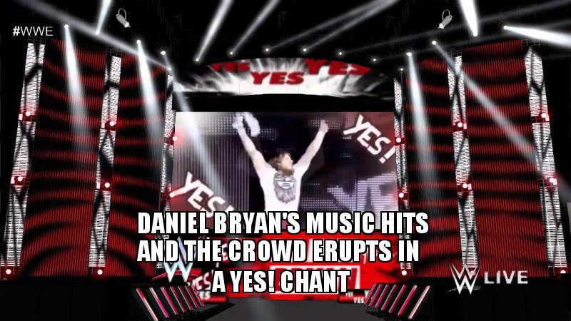 Daniel Bryan's music hits and the crowd erupts in a YES! chant