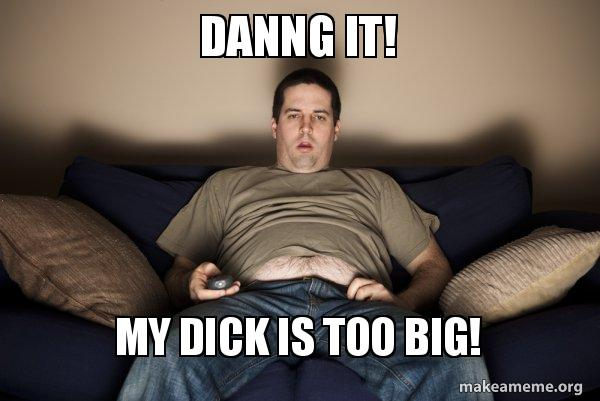 Dick Too Huge