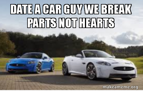 Dating a car guy meme
