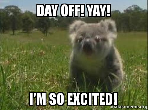 Day Off Yay I M So Excited Make A Meme See, rate and share the best grass memes, gifs and funny pics. day off yay i m so excited make a meme