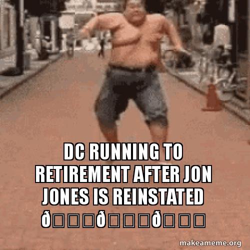 DC running to retirement after Jon Jones is reinstated 😂😂😂 | Make