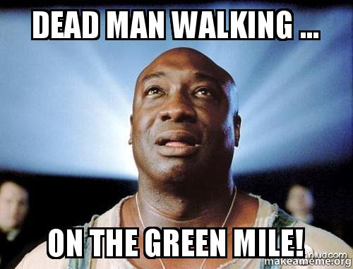 dead man walking 559rve dead man walking on the green mile! make a meme,Walking Meme