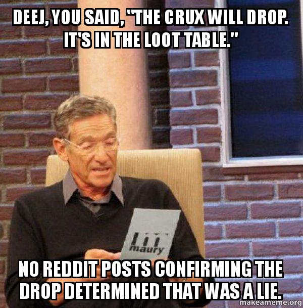 """deej you said deej, you said, """"the crux will drop it's in the loot table"""