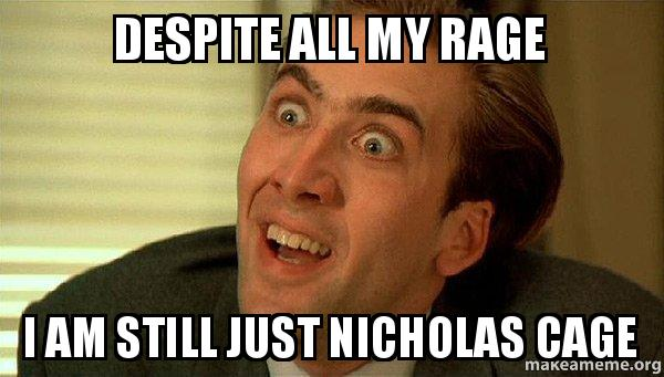 Despite All My Rage I Am Still Just Nicholas Cage Make A Meme I want my band back, and my songs, and my dreams.59 corgan. rage i am still just nicholas cage