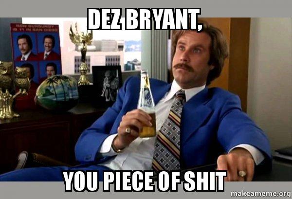 Dez Bryant You Piece Of Shit Ron Burgundy Boy That
