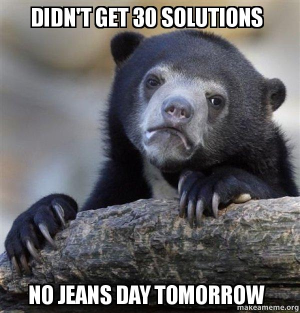 didnt get 30 didn't get 30 solutions no jeans day tomorrow confession bear,Jeans Day Meme