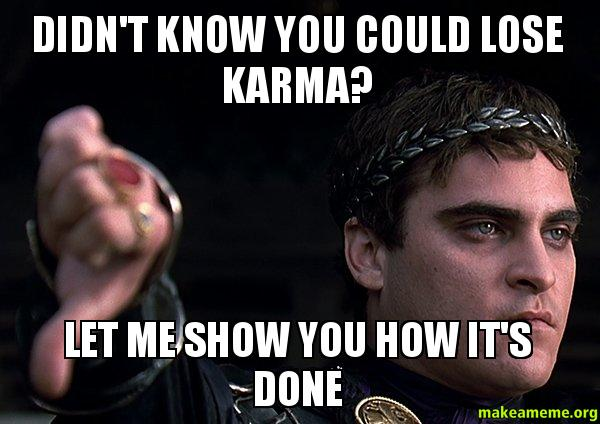 Didn t know you could lose karma let me show you how it s done