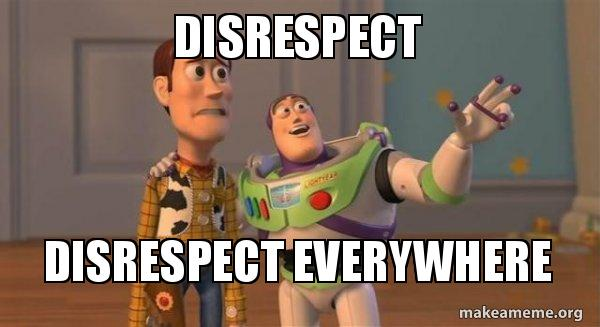 DISRESPECT DISRESPECT EVERYWHERE - Buzz and Woody (Toy Story) Meme | Make a  Meme