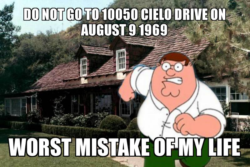 do not go to 10050 Cielo drive on August 9 1969 worst