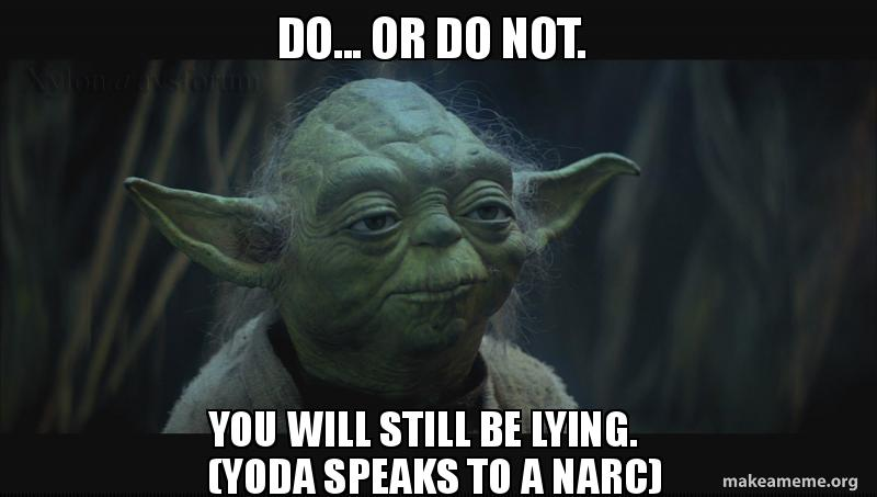 Do    or Do Not  You will still be lying  (Yoda speaks to a
