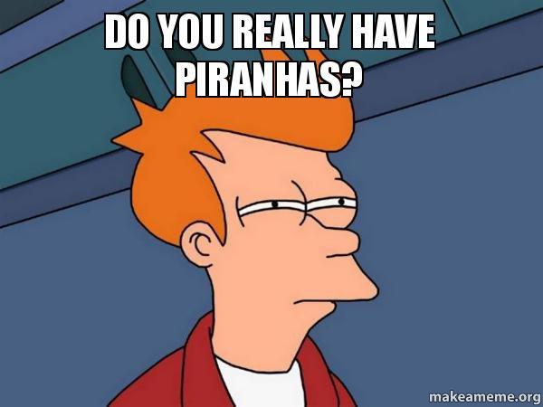 Do you really have piranhas futurama fry make a meme