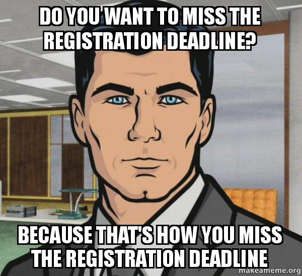 Image result for memes missed registration deadline