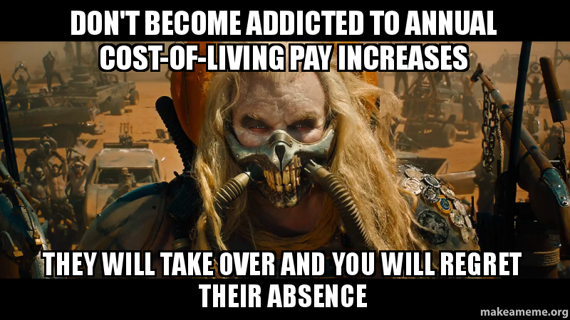 Don t become addicted to annual cost of living pay increases they will