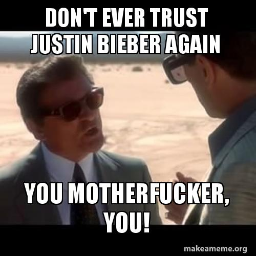 Don't ever trust Justin Bieber again You motherfucker, you! - Nicky