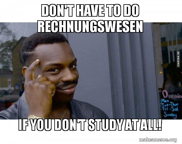 Dont Have To Do Rechnungswesen If You Dont Study At All Make
