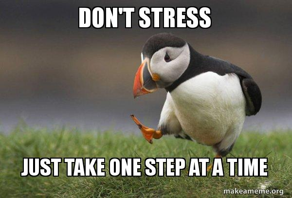 Don T Stress Funny Meme : Don t stress just take one step at a time unpopular