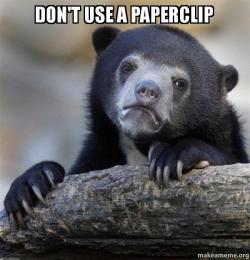 Dont Use A Paperclip Confession Bear Make A Meme