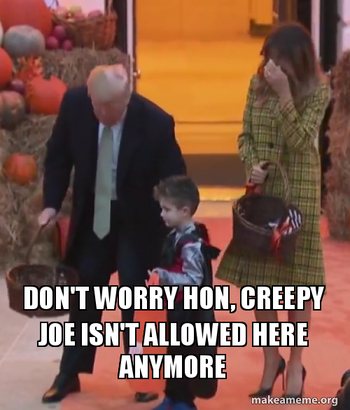 Dont Worry Hon Creepy Joe Isnt Allowed Here Anymore Make A Meme