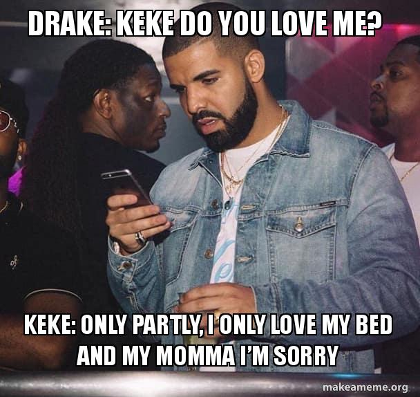 Drake Keke Do You Love Me Keke Only Partly I Only Love My Bed