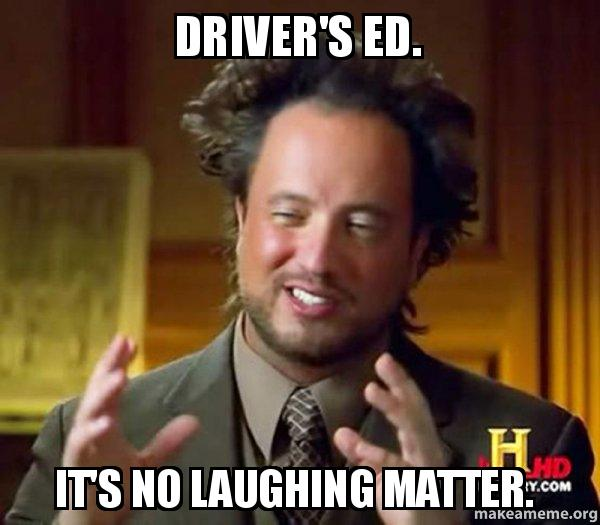 Driver S Education: Driver's Ed. It's No Laughing Matter.
