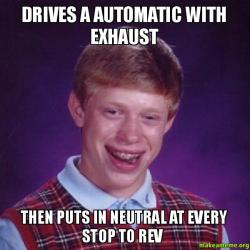drives a automatic drives a automatic with exhaust then puts in neutral at every stop