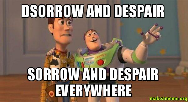 ... and despair everywhere - Buzz and Woody (Toy Story) Meme | Make a Meme