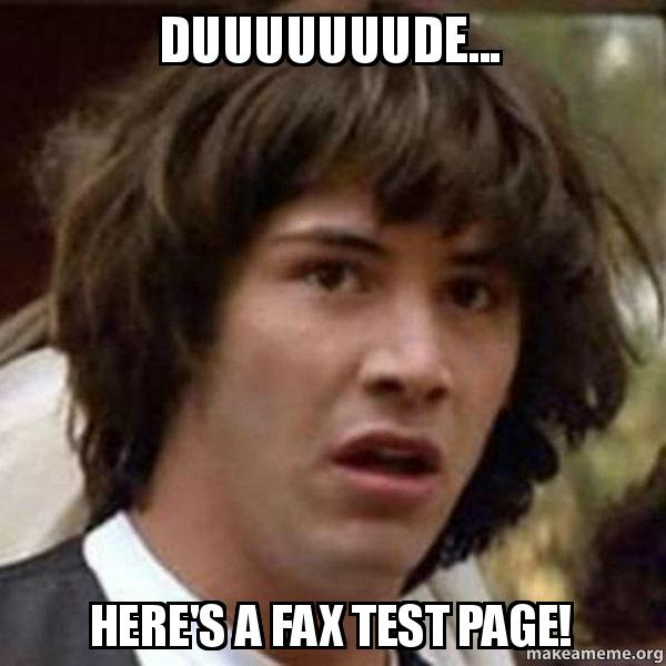 duuuuuuude heres a duuuuuuude here's a fax test page! conspiracy keanu make a meme