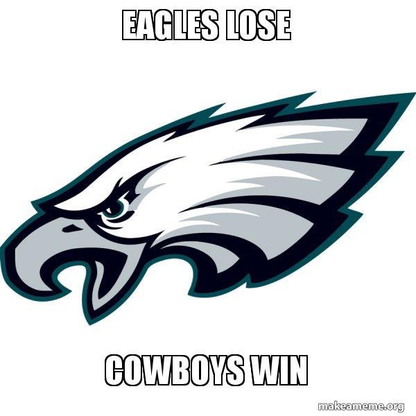 Eagles lose Cowboys win - Philadelphia Eagles | Make a Meme