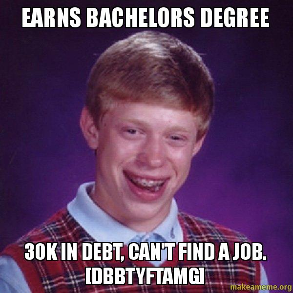 earns bachelors degree 30k in debt  can u0026 39 t find a job