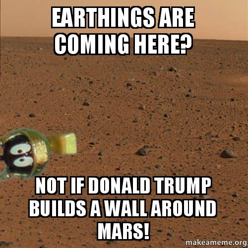 Earthings Are Coming Here Not If Donald Trump Builds A Wall Around