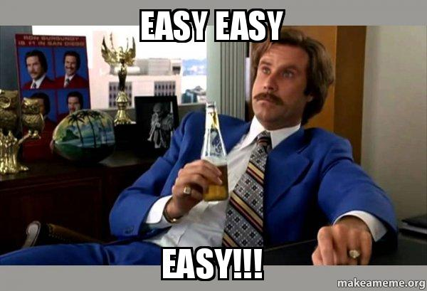 easy easy easy ron burgundy boy that escalated quickly make