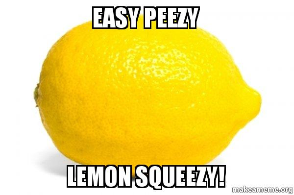 easy peezy lemon squeezy