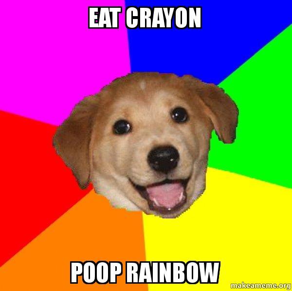 eat crayon poop rainbow advice dog make a meme. Black Bedroom Furniture Sets. Home Design Ideas
