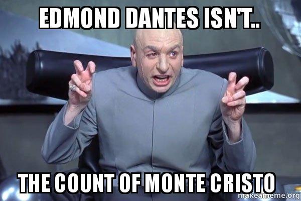 edmond dantes isnt edmond dantes isn't the count of monte cristo dr evil austin