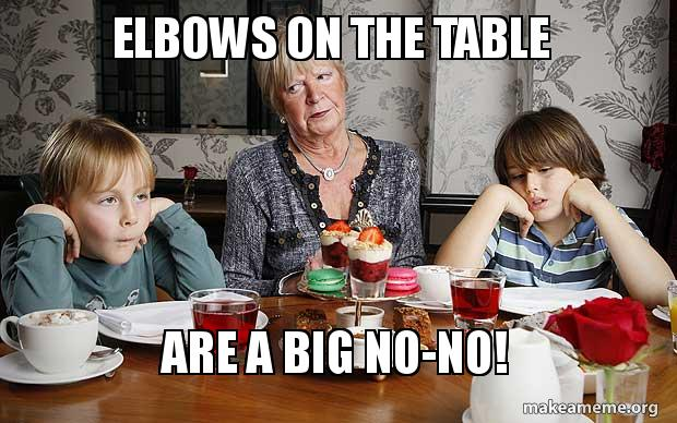 Elbows On The Table Are A Big No No Make A Meme
