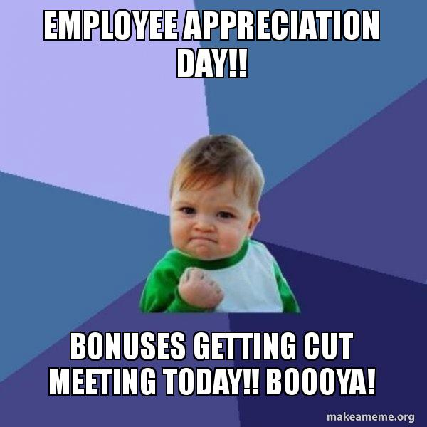 employee appreciation day 5a997a employee appreciation day!! bonuses getting cut meeting today