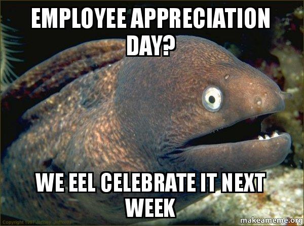 employee appreciation day employee appreciation day? we eel celebrate it next week bad joke