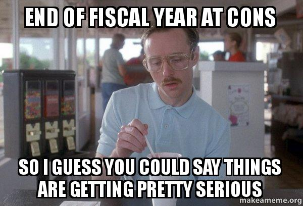 end of fiscal end of fiscal year at cons so i guess you could say things are
